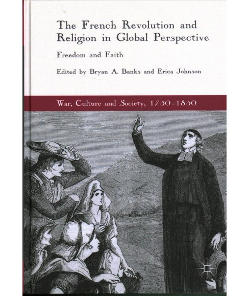 French Revolution and Religion in Global Perspective : Freedom and Faith (Hardcover) - image 1 of 1