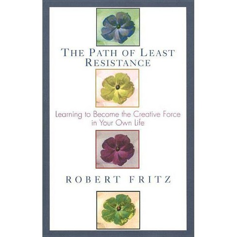 Path of Least Resistance - by  Robert Fritz (Paperback) - image 1 of 1