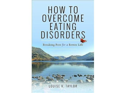 How to Overcome Eating Disorders : Breaking Free for a Better Life (Paperback) (Louise V. Taylor) - image 1 of 1