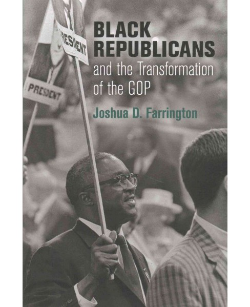 Black Republicans and the Transformation of the GOP (Hardcover) (Joshua D. Farrington) - image 1 of 1