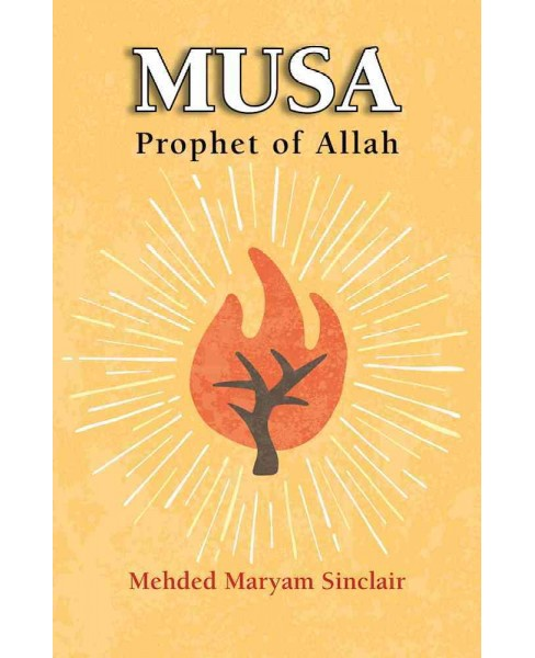 Musa : Prophet of Allah -  by Mehded Maryam Sinclair (Paperback) - image 1 of 1