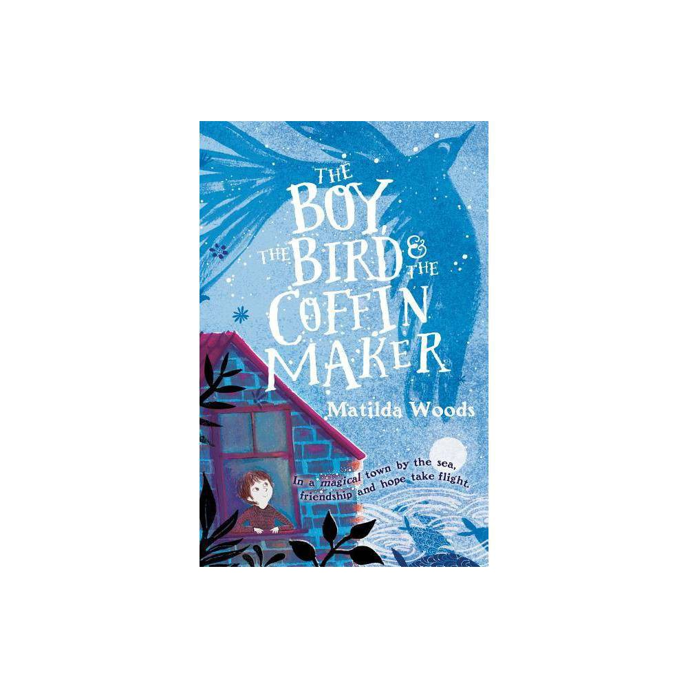 The Boy The Bird The Coffin Maker By Matilda Woods Paperback