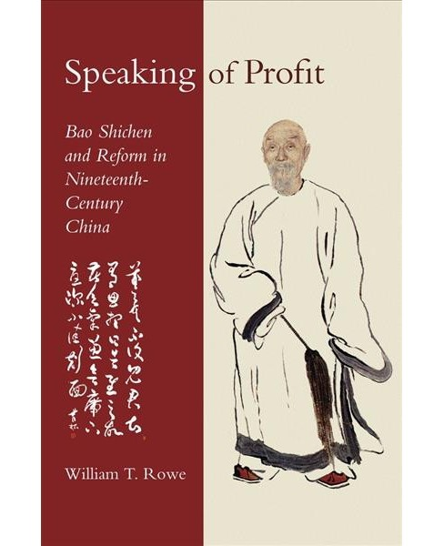 Speaking of Profit : Bao Shichen and Reform in Nineteenth-century China - by William T. Rowe (Hardcover) - image 1 of 1