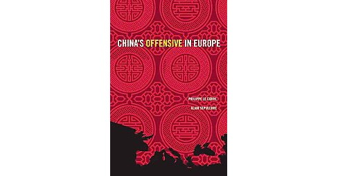 China's Offensive in Europe (Paperback) (Philippe Le Corre & Alain Sepulchre) - image 1 of 1