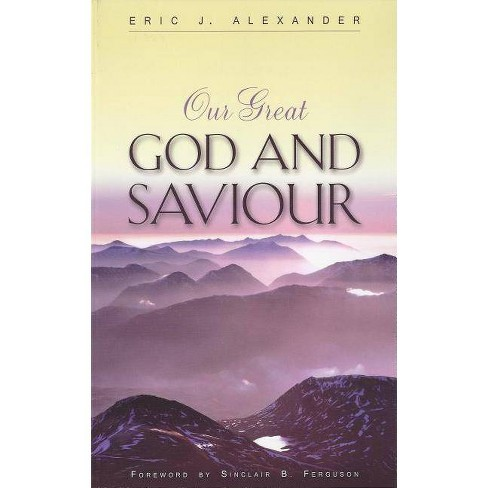 Our Great God and Saviour - by  Eric J Alexander (Paperback) - image 1 of 1