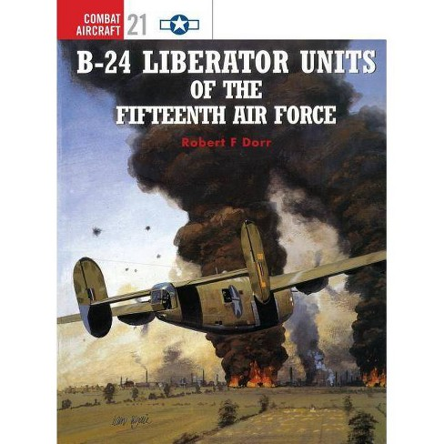 B-24 Liberator Units of the Fifteenth Air Force - (Combat Aircraft) by  Robert F Dorr (Paperback) - image 1 of 1