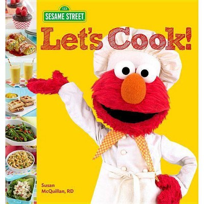 Sesame Street Let's Cook! - by Sesame Workshop & Susan McQuillan (Hardcover)
