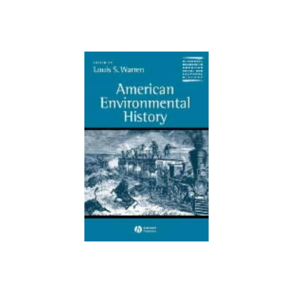 American Environmental History Wiley Blackwell Readers In American Social And Cultural Hist By Louis S Warren Paperback