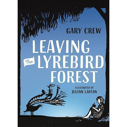Leaving the Lyrebird Forest - by  Gary Crew (Paperback) - image 1 of 1