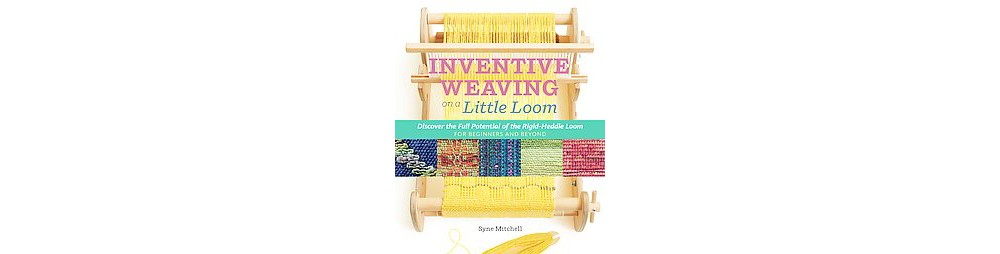 Workman Inventive Weaving on a Little Loom : Discover the...