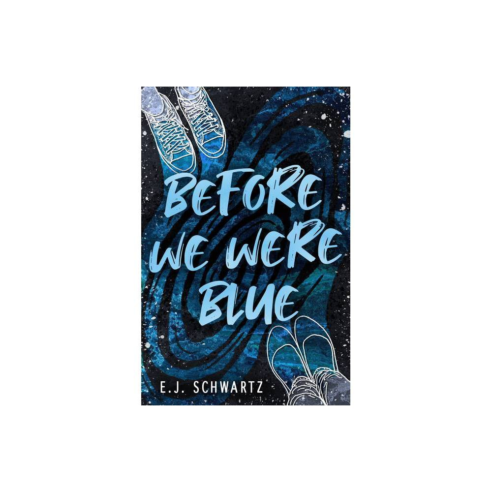 Before We Were Blue By E J Schwartz Paperback