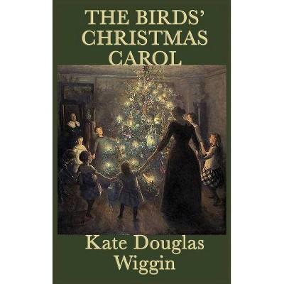 The Birds' Christmas Carol - by  Kate Douglas Wiggin (Hardcover)