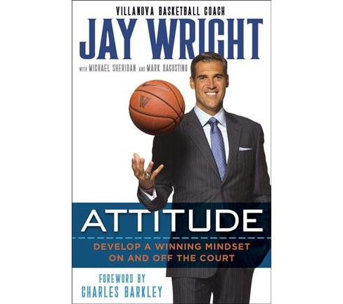 Attitude : Develop a Winning Mindset On and Off the Court (Hardcover) (Jay Wright & Michael Sheridan & - image 1 of 1