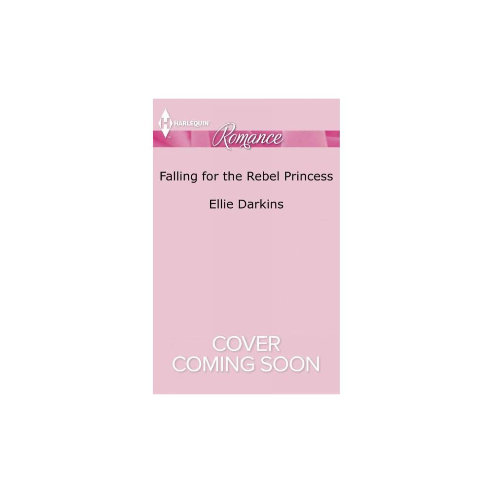 Falling for the Rebel Princess (Paperback) (Ellie Darkins)