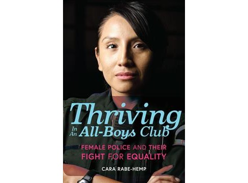 Thriving in an All-Boys Club : Female Police and Their Fight for Equality -  (Hardcover) - image 1 of 1