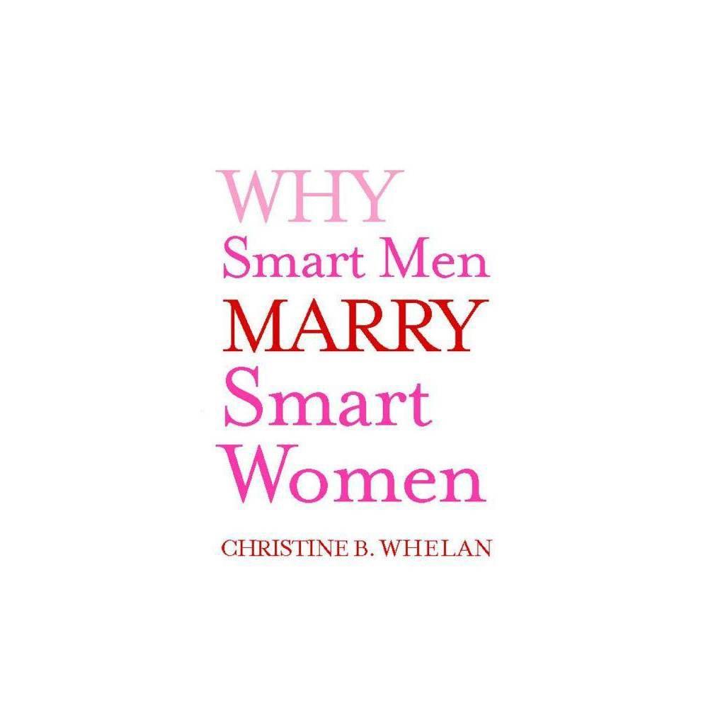 Why Smart Men Marry Smart Women By Christine B Whelan Paperback