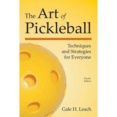 The Art of Pickleball - 4 Edition by  Gale H Leach (Paperback) - image 1 of 1