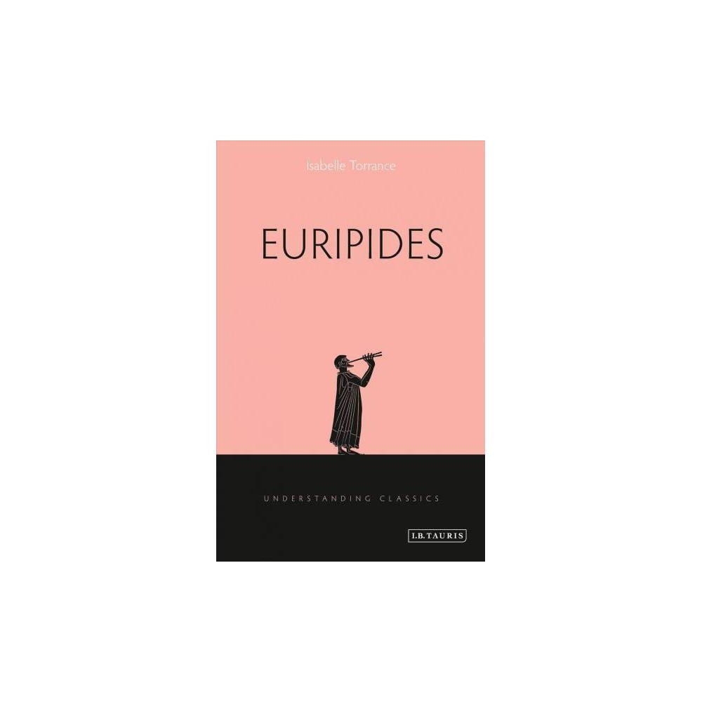 Euripides - (Understanding Classics) by Isabelle Torrance (Hardcover)