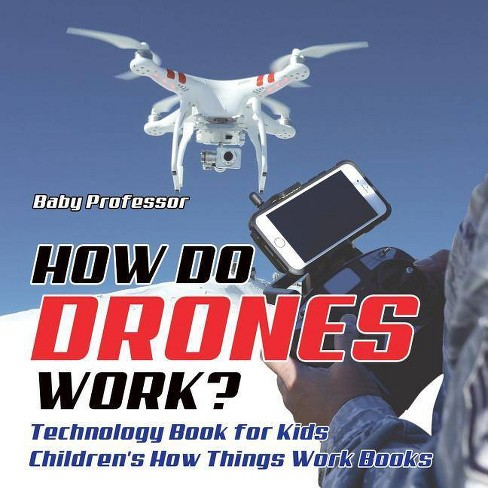 How Do Drones Work? Technology Book for Kids - Children's How Things Work Books - by  Baby Professor (Paperback) - image 1 of 1