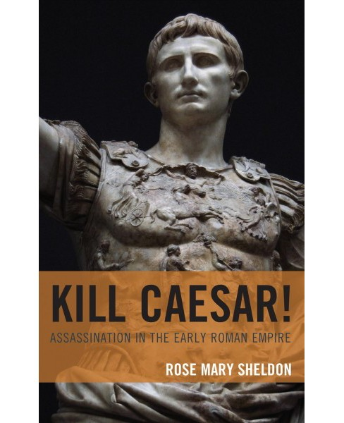 Kill Caesar! : Assassination in the Early Roman Empire -  by Rose Mary Sheldon (Hardcover) - image 1 of 1