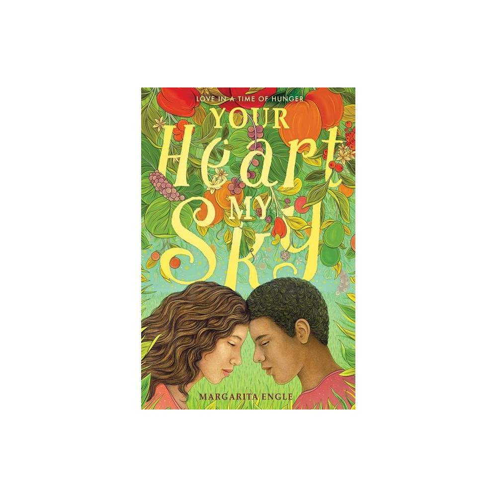 Your Heart My Sky By Margarita Engle Hardcover