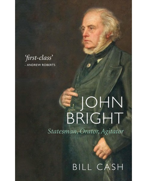 John Bright : Statesman, Orator, Agitator (Reprint) (Paperback) (Bill Cash) - image 1 of 1