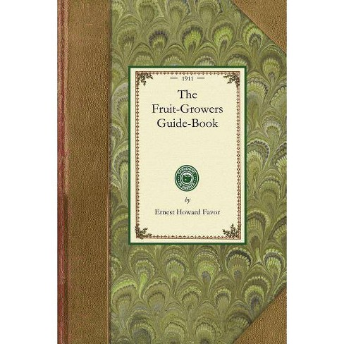 Fruit-Growers Guide-Book - (Gardening in America) by Ernest Favor  (Paperback)