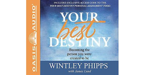 Your Best Destiny : Becoming the Person You Were Created to be: Library Edition (Unabridged) (CD/Spoken - image 1 of 1