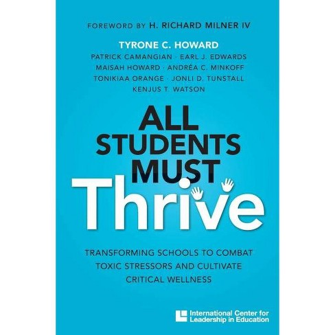All Students Must Thrive: Transforming Schools to Combat Toxic Stressors and Cultivate Critical Wellness - image 1 of 1