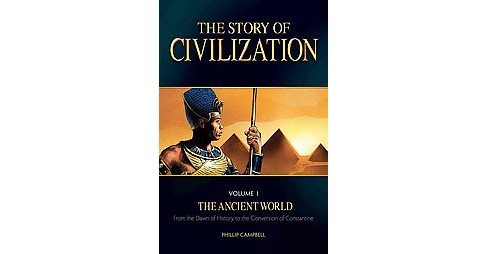 Story of Civilization : The Ancient World (Vol 1) (Paperback) (Phillip Campbell) - image 1 of 1