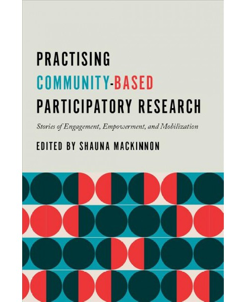 Practising Community-Based Participatory Research : Stories of Engagement, Empowerment, and Mobilization  - image 1 of 1