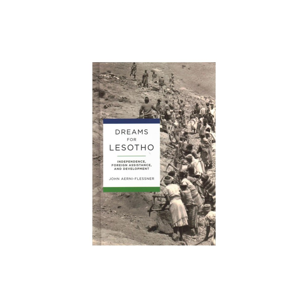 Dreams for Lesotho : Independence, Foreign Assistance, and Development - (Hardcover)
