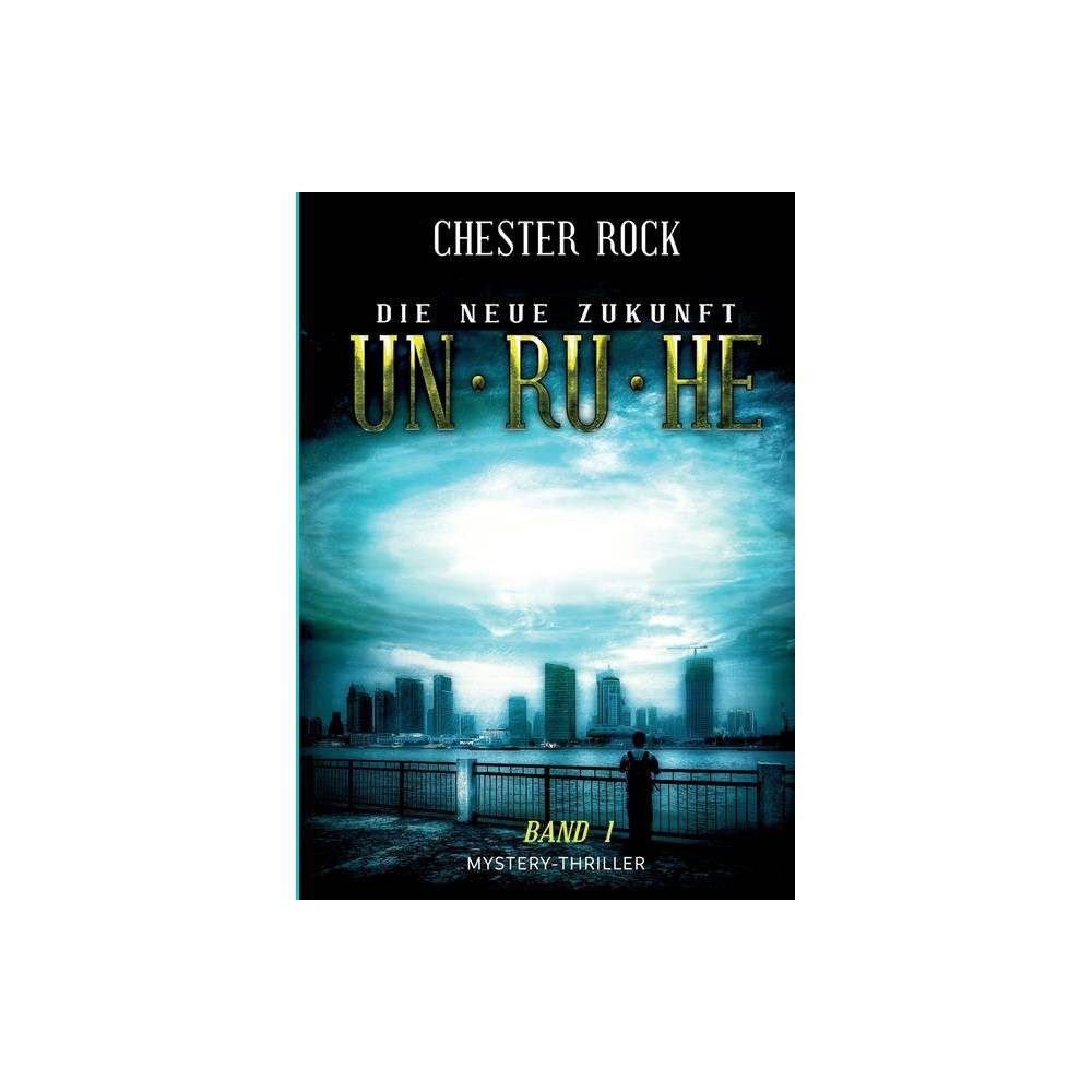 Die Neue Zukunft Band 1 Unruhe By Chester Rock Paperback
