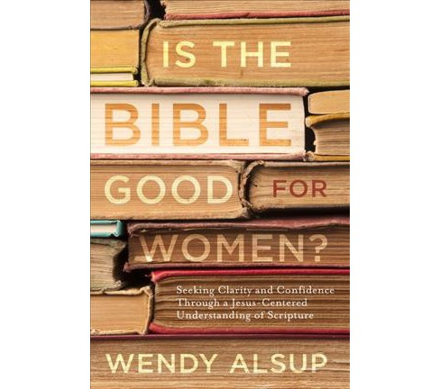 Is the Bible Good for Women? : Seeking Clarity and Confidence Through a Jesus-Centered Understanding of - image 1 of 1