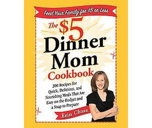 The $5 Dinner Mom Cookbook (Original) (Paperback) by Erin Chase - image 1 of 1