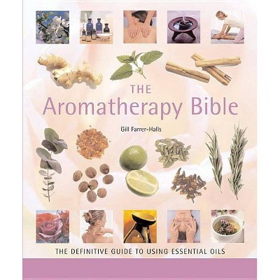 The Aromatherapy Bible - (... Bible) by  Gill Farrer-Halls (Paperback)