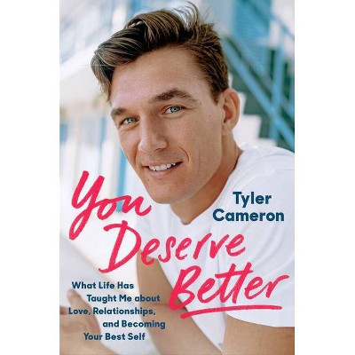 You Deserve Better - by Tyler Cameron (Hardcover)