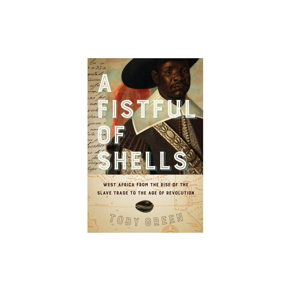 Fistful of Shells : West Africa from the Rise of the Slave Trade to the Age of Revolution - (Hardcover)