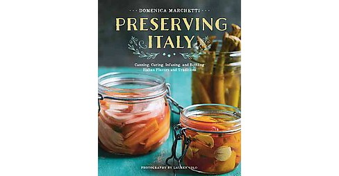 Preserving Italy : Canning, Curing, Infusing, and Bottling Italian Flavors and Traditions (Paperback) - image 1 of 1