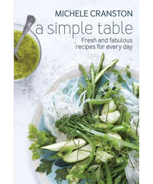 Simple Table : Fresh and Fabulous Recipes for Every Day (Paperback) (Michelle Cranston) - image 1 of 1