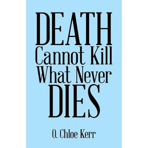 Death Cannot Kill What Never Dies - by  O Chloe Kerr (Paperback) - image 1 of 1
