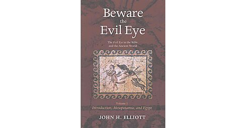 Beware the Evil Eye : The Evil Eye in the Bible and the Ancient World: Introduction, Mesopotamia, and - image 1 of 1