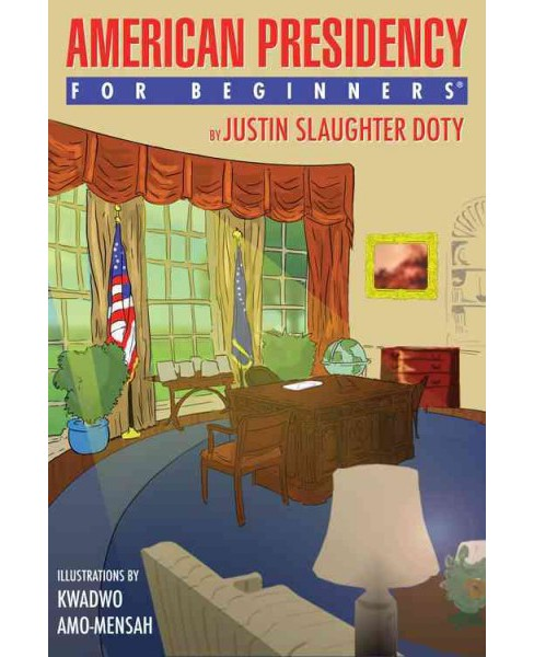American Presidency for Beginners (Paperback) (Justin Slaughter Doty) - image 1 of 1