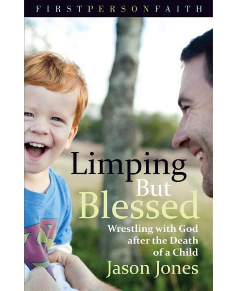 Limping but Blessed : Wrestling With God After the Death of A Child (Paperback) (Jason Jones) - image 1 of 1