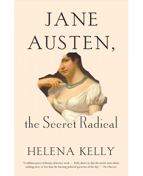 Jane Austen, the Secret Radical -  Reprint by Helena Kelly (Paperback) - image 1 of 1