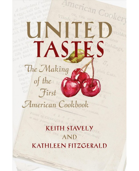 United Tastes : The Making of the First American Cookbook -  (Paperback) - image 1 of 1