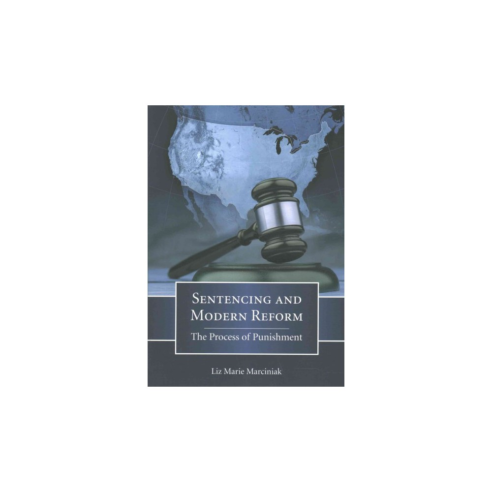 Sentencing and Modern Reform : The Process of Punishment (Paperback) (Liz Marie Marciniak)