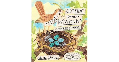 Outside Your Window : A First Book of Nature (Gift) (Hardcover) (Nicola Davies) - image 1 of 1