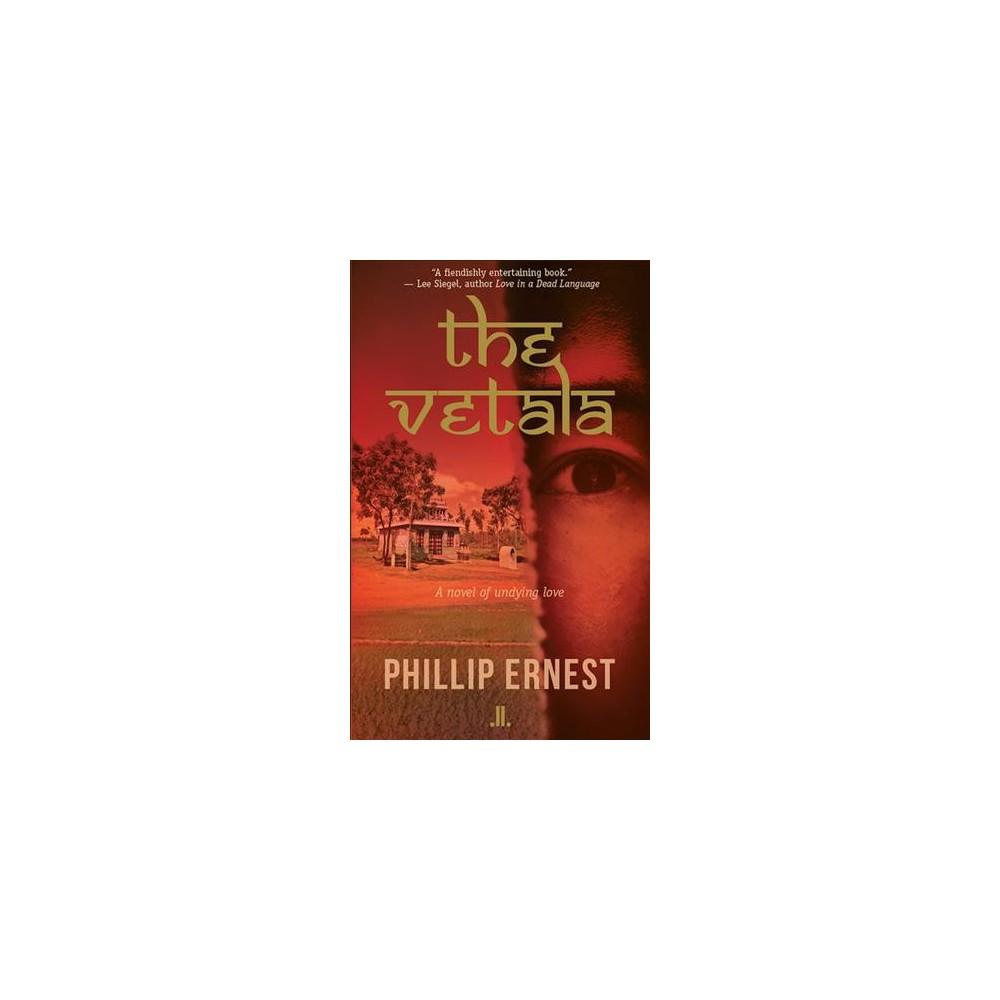 Vetala : A Novel of Undying Love - by Phillip Ernest (Paperback)