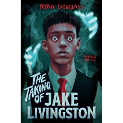 The Taking of Jake Livingston - by Ryan Douglass (Hardcover)